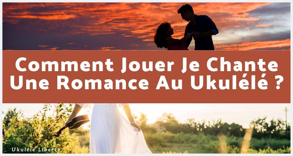 Comment Jouer Je Chante Une Romance Au Ukulele ?